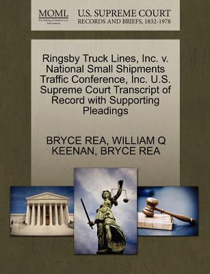Ringsby Truck Lines, Inc. V. National Small Shipments Traffic Conference, Inc. U.S. Supreme Court Transcript of Record with Supporting Pleadings - Rea, Bryce, and Keenan, William Q