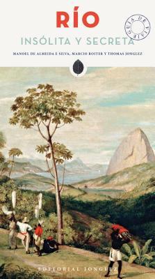 Rio Insolita y Secreta - De Almeida E Silva, Manoel, and Roiter, Marcio, and Jonglez, Thomas