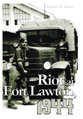 Riot at Fort Lawton, 1944 - Moreo, Dominic W