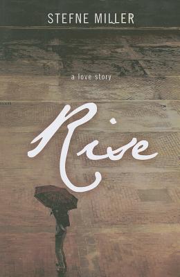 Rise: A Love Story - Miller, Stefne