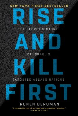 Rise and Kill First: The Secret History of Israel's Targeted Assassinations - Bergman, Ronen