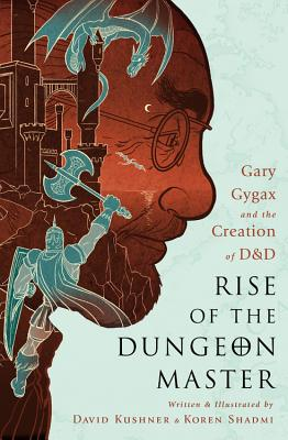 Rise of the Dungeon Master: Gary Gygax and the Creation of D&D - Kushner, David