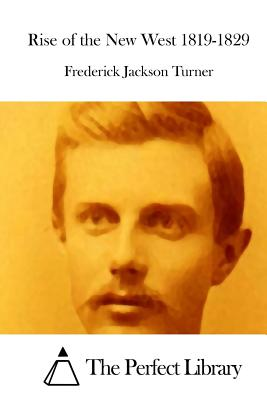 Rise of the New West 1819-1829 - Turner, Frederick Jackson, and The Perfect Library (Editor)