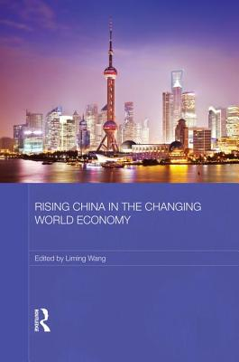 Rising China in the Changing World Economy - Wang, Liming (Editor)