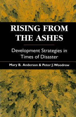 Rising from the Ashes: Development strategies in times of disaster - Anderson, Mary B., and Woodrow, Peter J.