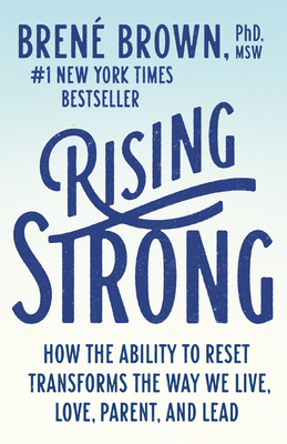 Rising Strong: How the Ability to Reset Transforms the Way We Live, Love, Parent, and Lead - Brown, Brené