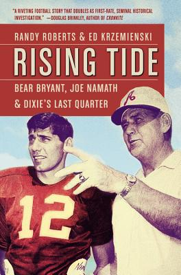 Rising Tide: Bear Bryant, Joe Namath, and Dixie's Last Quarter - Roberts, Randy, and Krzemienski, Ed