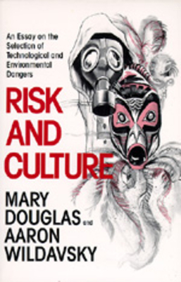 Risk and Culture: An Essay on the Selection of Technological and Environmental Dangers - Douglas, Mary, Professor, and Wildavsky, Aaron