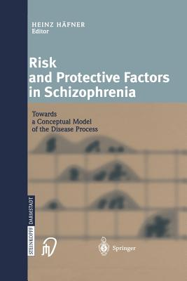 Risk and Protective Factors in Schizophrenia: Towards a Conceptual Model of the Disease Process - Hafner, Heinz (Editor)