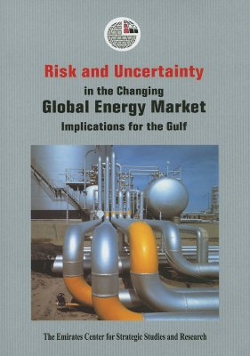 Risk and Uncertainty in the Changing Global Energy Market: Implications for the Gulf - Emirates Center for Strategic Studies and Research