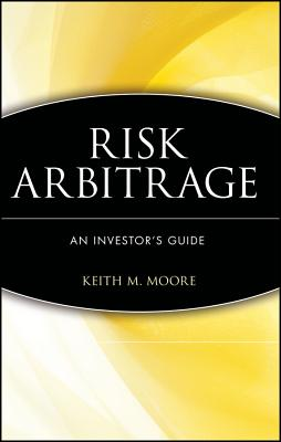 Risk Arbitrage: An Investor's Guide - Moore, Keith M