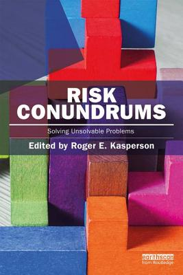 Risk Conundrums: Solving Unsolvable Problems - Kasperson, Roger E. (Editor)