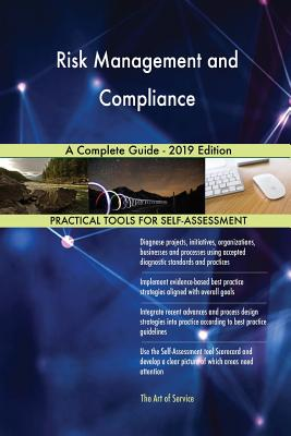 Risk Management and Compliance A Complete Guide - 2019 Edition - Blokdyk, Gerardus