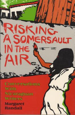 Risking a Somersault in the Air: Conversations with Nicaraguan Writers - Randall, Margaret (Editor)