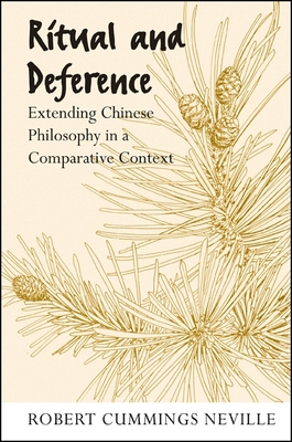 Ritual and Deference: Extending Chinese Philosophy in a Comparative Context - Neville, Robert Cummings