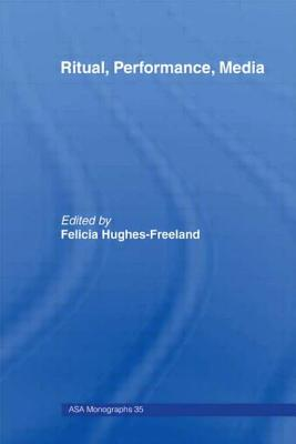Ritual, Performance, Media - Hughes-Freeland, Felicia (Editor), and Association of Social Anthropologists of, and Hughes-Freeland