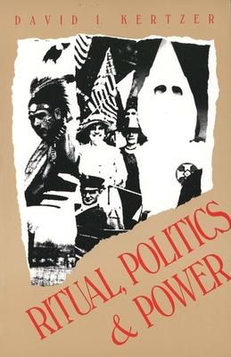 Ritual, Politics, and Power - Kertzer, David I, Professor