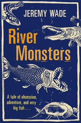River Monsters - Wade, Jeremy