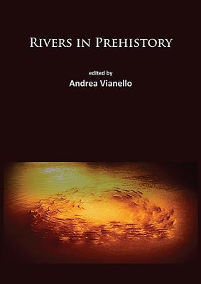 Rivers in Prehistory - Vianello, Andrea (Editor)