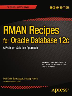 RMAN Recipes for Oracle Database 12c: A Problem-Solution Approach - Kuhn, Darl, and Alapati, Sam, and Nanda, Arup