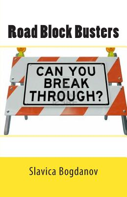 Road Block Busters: Getting Rid of the No to Make More Space for the Yes in Your Life! - Bogdanov, Slavica