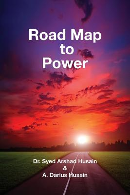 Road Map to Power - Husain, Syed Arshad, Dr., and Husain, A Darius