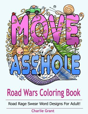 Road Wars Coloring Book: A Swear Word Coloring Book Featuring Over 40 Original Road Rages Word Designs for Shitty Drivers - Grant, Charlie, and Books, Adult Coloring