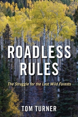 Roadless Rules: The Struggle for the Last Wild Forests - Turner, Tom