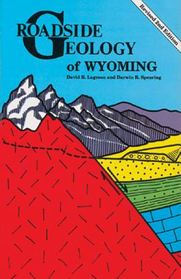 Roadside Geology of Wyoming - Lageson, David R, and Spearing, Darwin