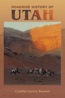 Roadside History of Utah - Bennett, Cynthia Larsen, and McKenna, Gwen (Editor)