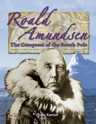 Roald Amundsen: The Conquest of the South Pole - Karner, Julie
