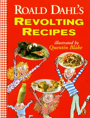 Roald Dahl's Revolting Recipes - Dahl, Roald, and Dahl, Felicity, and Fison, Josie
