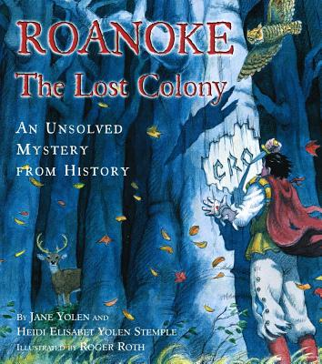 Roanoke, the Lost Colony: An Unsolved Mystery from History - Yolen, Jane, and Stemple, Heidi Elisabet y, and Roth, Roger (Illustrator)