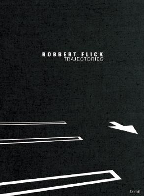 Robbert Flick: Trajectories - Flick, Robbert (Photographer), and Dear, Michael (Text by), and Ulin, David L