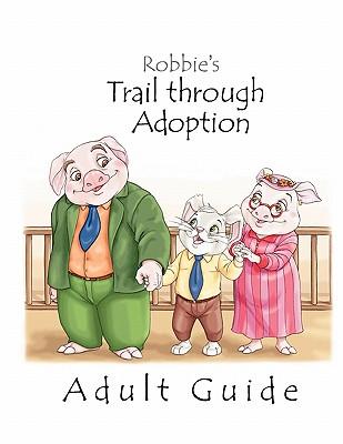 Robbie's Trail Through Adoption -- Adult Guide - Robe, Adam D, and Robe, Kim A (Editor)
