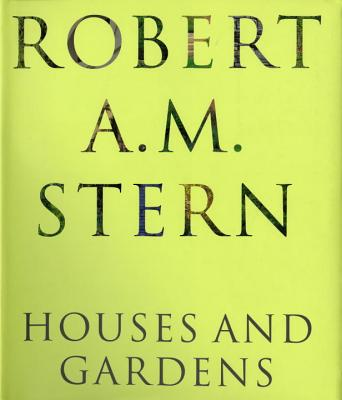 Robert A. M. Stern: Houses and Gardens - Stern, Robert A M, and Dixon, Peter Morris (Editor), and Rybczynski, Witold (Introduction by)