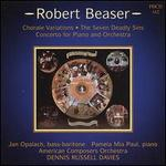 Robert Beaser: Chorale Variations; The Seven Deadly Sins; Concerto for Piano and Orchestra
