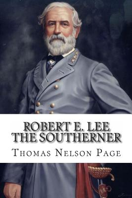 Robert E. Lee The Southerner - Page, Thomas Nelson