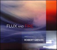 Robert Gibson: Flux & Fire - Aeolus Quartet; Ali Yazdanfar (double bass); Audrey Andrist (piano); Eric Kutz (cello); James Stern (violin);...