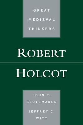 Robert Holcot - Slotemaker, John T, and Witt, Jeffrey C