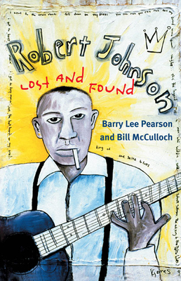 Robert Johnson: Lost and Found - Pearson, Barry Lee, and McCulloch, Bill