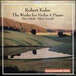 Robert Kahn: The Works for Violin & Piano