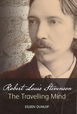 Robert Louis Stevenson: The Travelling Mind - Dunlop, Eileen