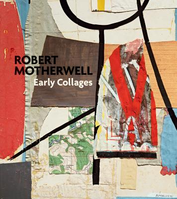 Robert Motherwell:Early Collages: Early Collages - Davidson, Susan, and Fontanella, Megan M., and Taylor, Brandon