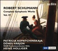 Robert Schumann: Complete Symphonic Works, Vol. IV - Dénes Várjon (piano); Patricia Kopatchinskaja (violin); WDR Sinfonieorchester Köln; Heinz Holliger (conductor)