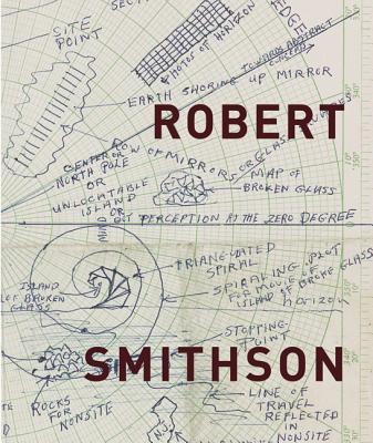 Robert Smithson - Smithson, Robert, and Alberro, Alexander, and Boettger, Suzaan