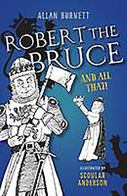 Robert the Bruce and All That - Burnett, Allan