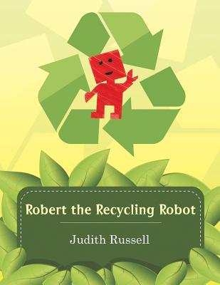 Robert the Recycling Robot - Russell, Judith, Professor