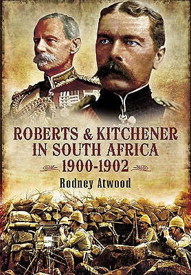 Roberts and Kitchener in South Africa 1900-1902 - Atwood, Rodney