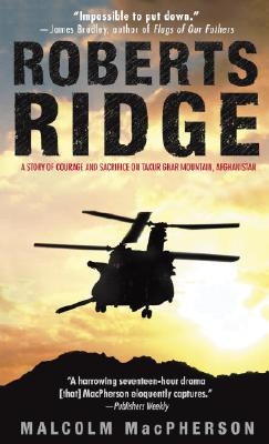 Roberts Ridge: A Story of Courage and Sacrifice on Takur Ghar Mountain, Afghanistan - MacPherson, Malcolm